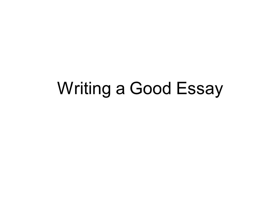 writing a good essay essays should be in third person do not  1 writing a good essay