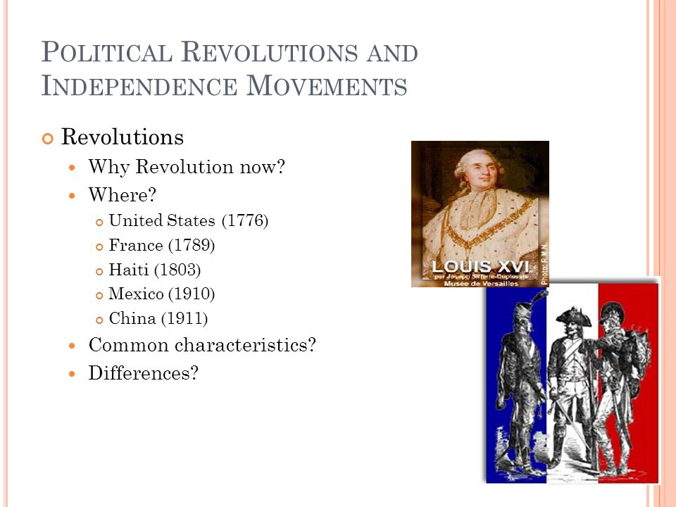 P OLITICAL R EVOLUTIONS AND I NDEPENDENCE M OVEMENTS Revolutions Why Revolution now.