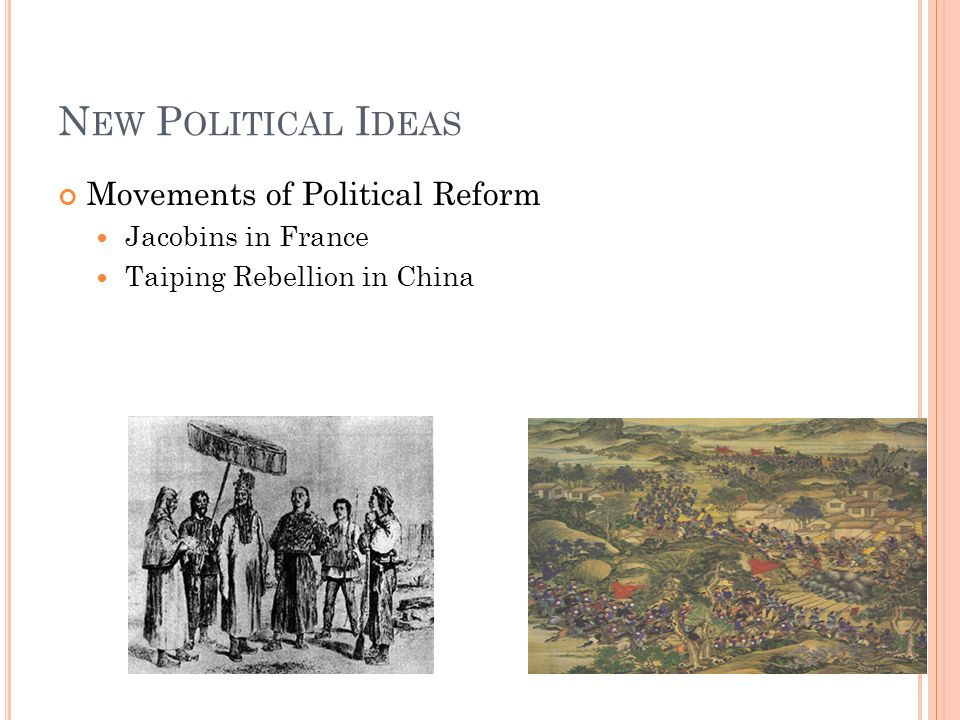 N EW P OLITICAL I DEAS Movements of Political Reform Jacobins in France Taiping Rebellion in China
