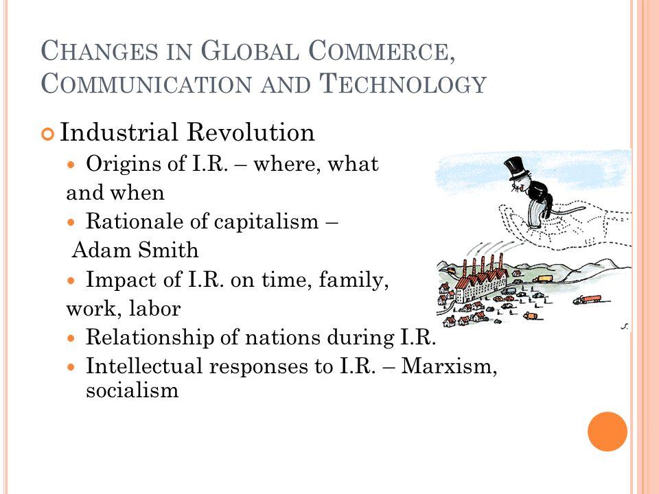 C HANGES IN G LOBAL C OMMERCE, C OMMUNICATION AND T ECHNOLOGY Industrial Revolution Origins of I.R.