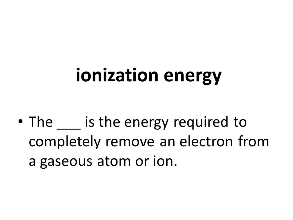 Vocabulary periodic table alkali metals group i of the periodic 13 ionization energy the is the energy required to completely remove an electron from a gaseous atom or ion urtaz Images