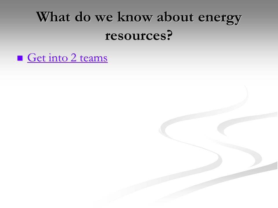 What do we know about energy resources.