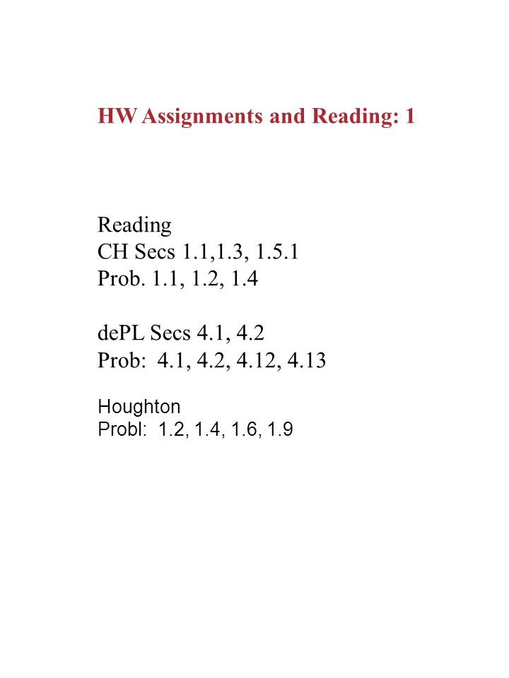 HW Assignments and Reading: 1 Reading CH Secs 1.1,1.3, Prob.