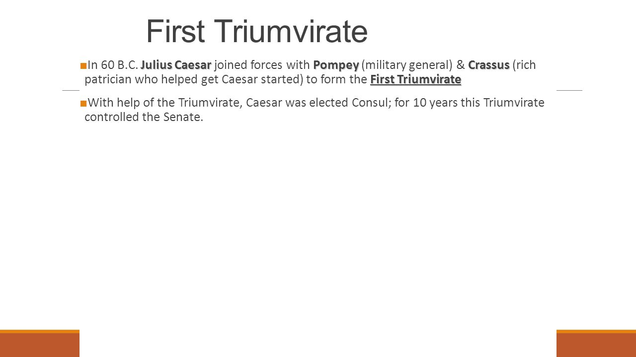 First Triumvirate Julius CaesarPompeyCrassus First Triumvirate ■ In 60 B.C.