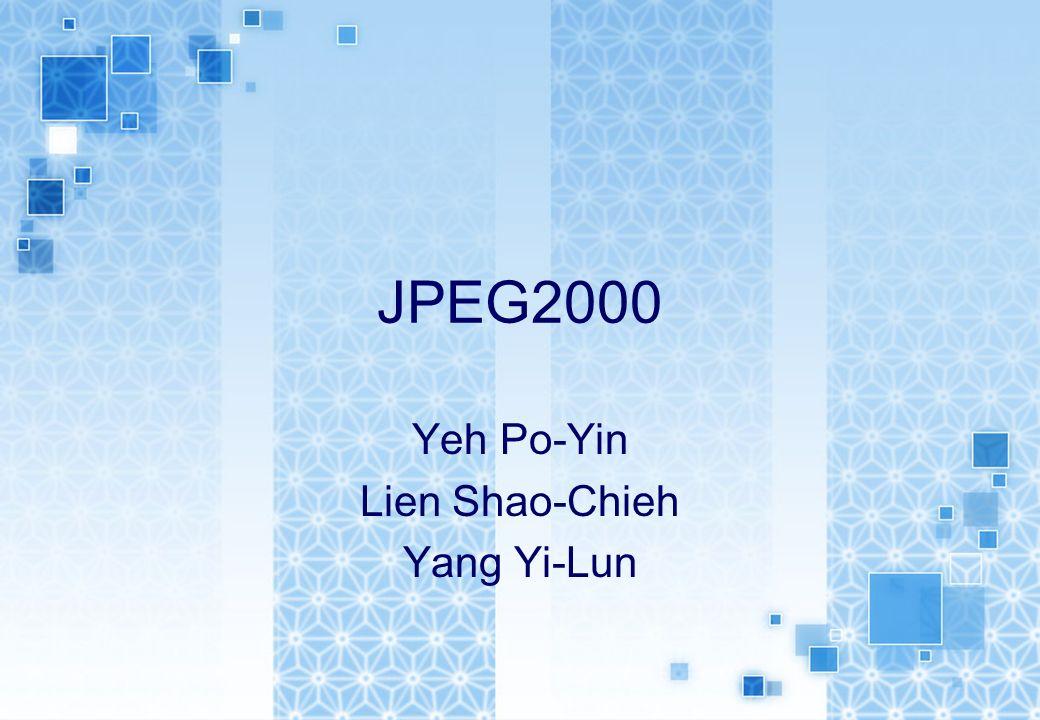 JPEG2000 Yeh Po-Yin Lien Shao-Chieh Yang Yi-Lun