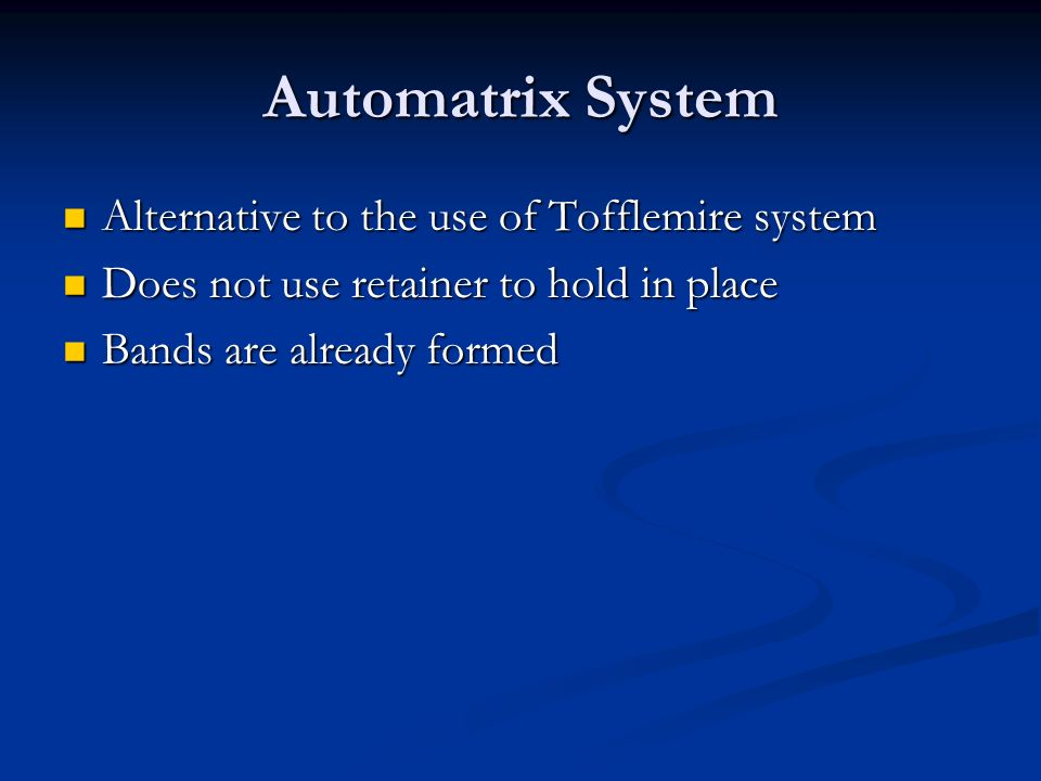 Automatrix System Alternative to the use of Tofflemire system Alternative to the use of Tofflemire system Does not use retainer to hold in place Does not use retainer to hold in place Bands are already formed Bands are already formed
