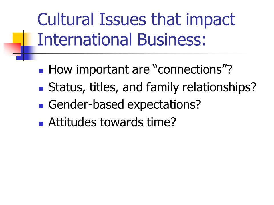 Cultural Issues that impact International Business: How important are connections .