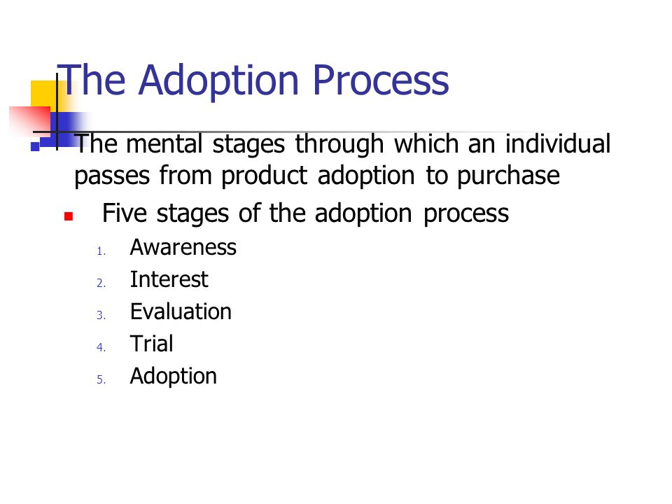 The Adoption Process The mental stages through which an individual passes from product adoption to purchase Five stages of the adoption process 1.