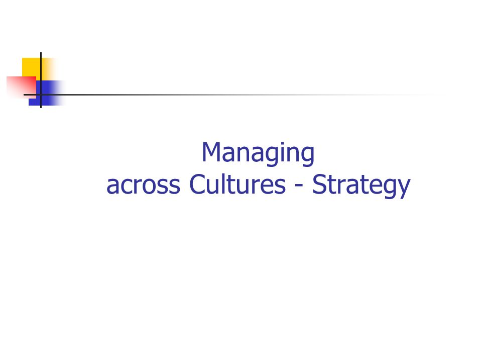Managing across Cultures - Strategy