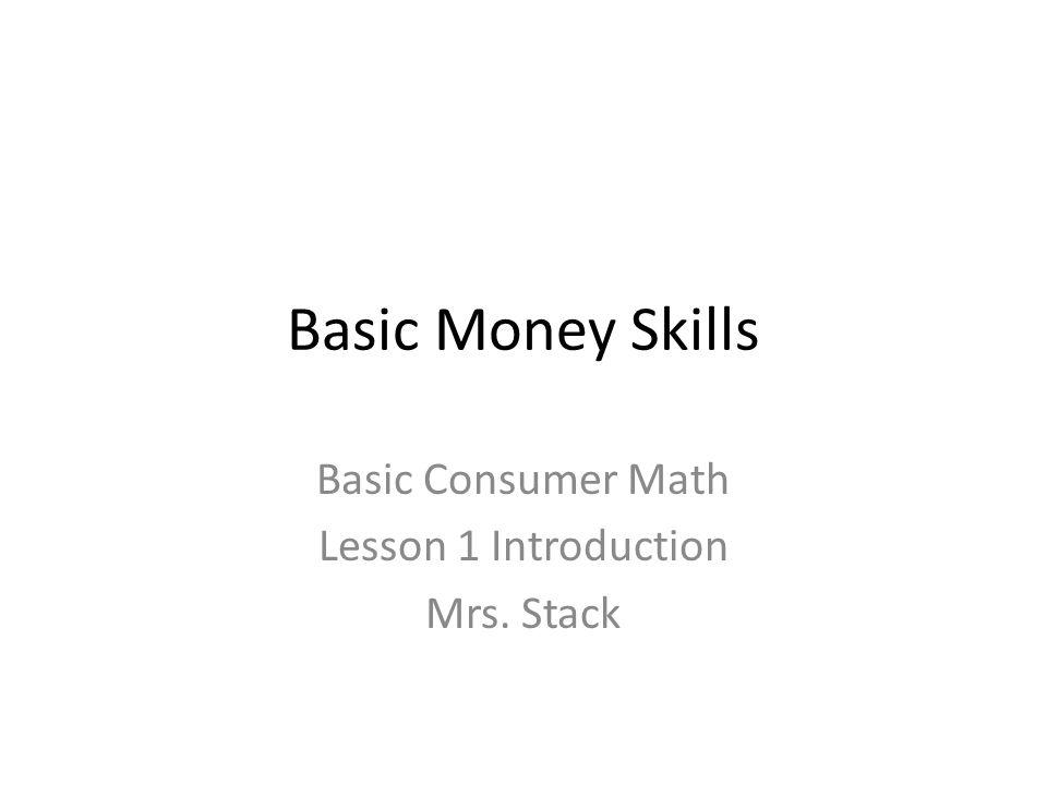 Basic Money Skills Basic Consumer Math Lesson 1 Introduction Mrs ...