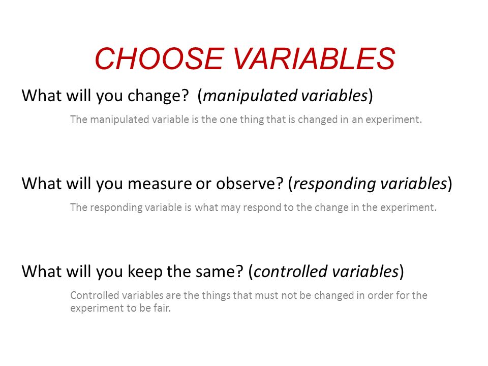 CHOOSE VARIABLES What will you change.