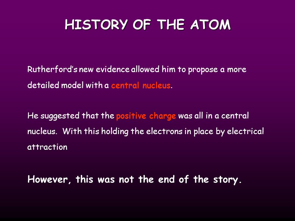 HISTORY OF THE ATOM gold foil helium nuclei They found that while most of the helium nuclei passed through the foil, a small number were deflected and, to their surprise, some helium nuclei bounced straight back.