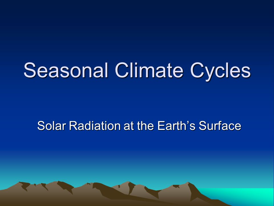 Seasonal climate cycles solar radiation at the earths surface 1 seasonal climate cycles solar radiation at the earths surface publicscrutiny Image collections