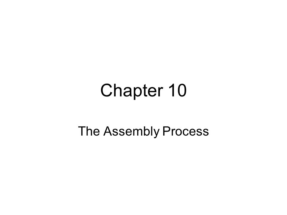 Chapter 10 The Assembly Process
