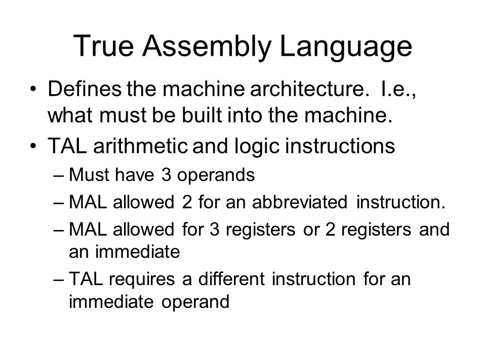 True Assembly Language Defines the machine architecture.