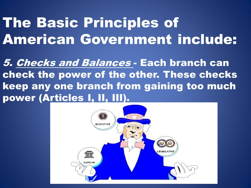 The Basic Principles of American Government include: 5.