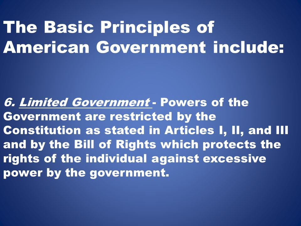 The Basic Principles of American Government include: 6.