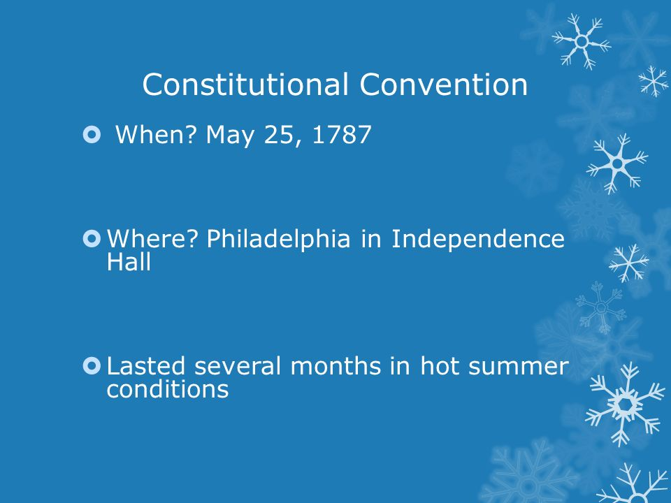 Constitutional Convention  When. May 25, 1787  Where.
