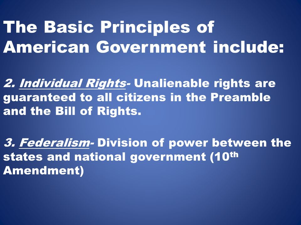 The Basic Principles of American Government include: 2.