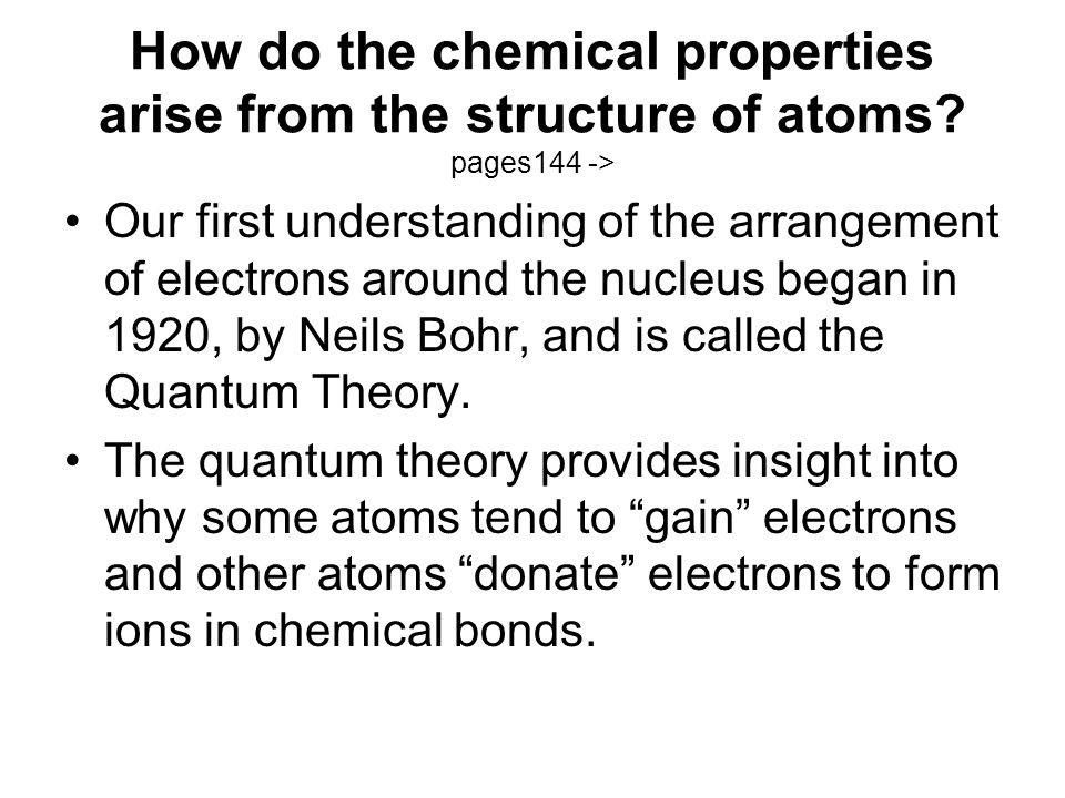 How do the chemical properties arise from the structure of atoms.