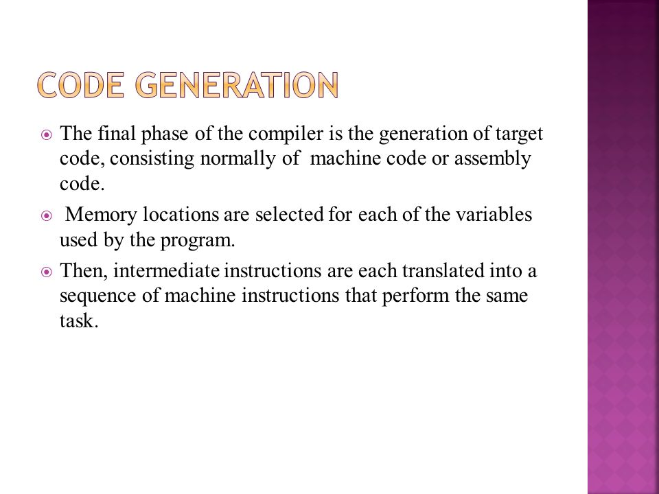  The final phase of the compiler is the generation of target code, consisting normally of machine code or assembly code.