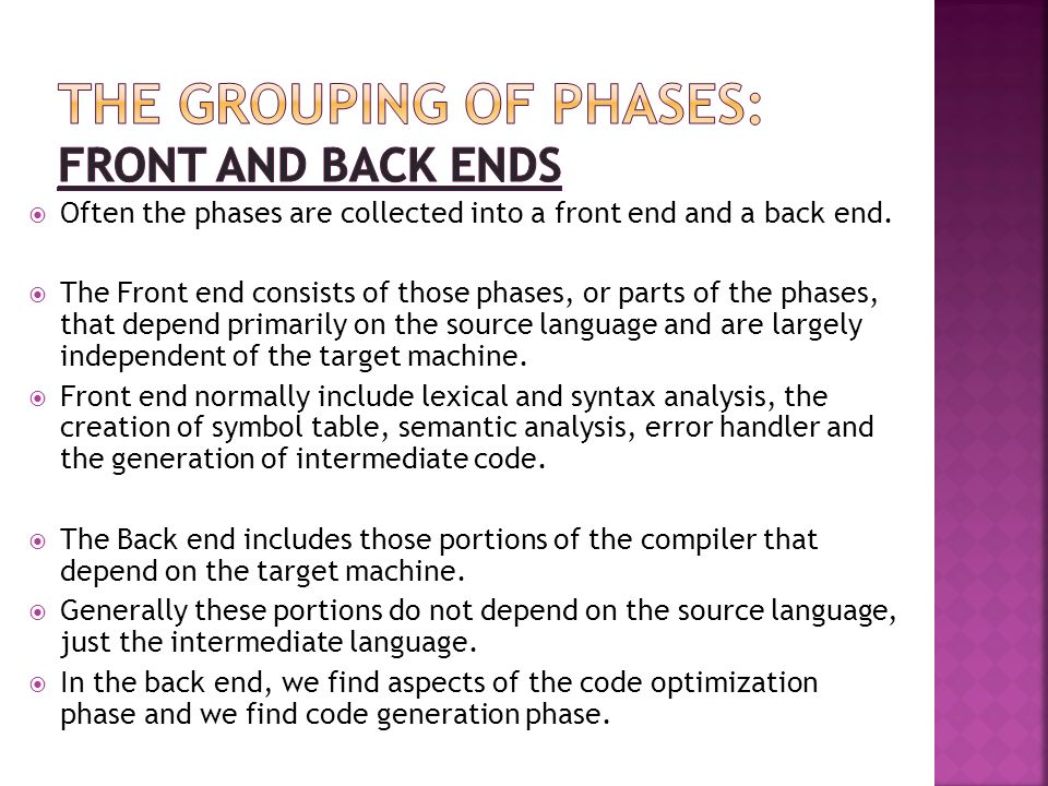  Often the phases are collected into a front end and a back end.