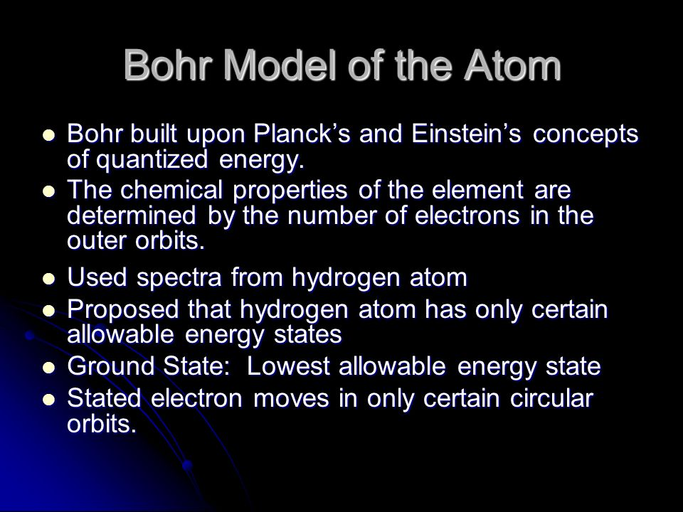 Bohr Model of the Atom Bohr built upon Planck's and Einstein's concepts of quantized energy.