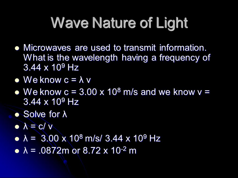 Wave Nature of Light Microwaves are used to transmit information.