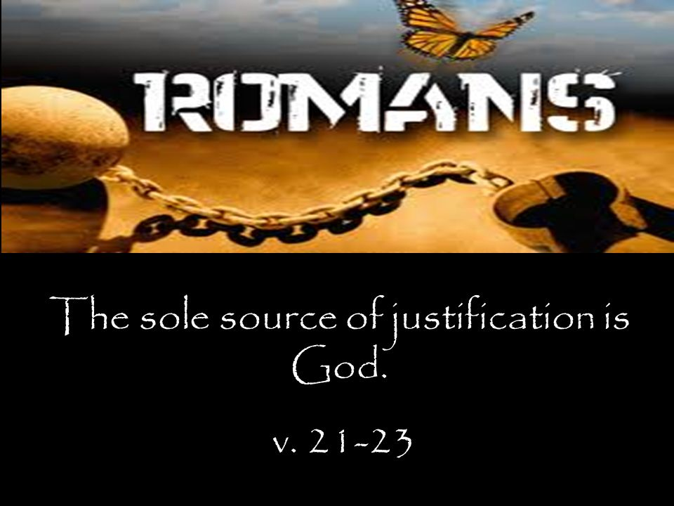 The sole source of justification is God. v