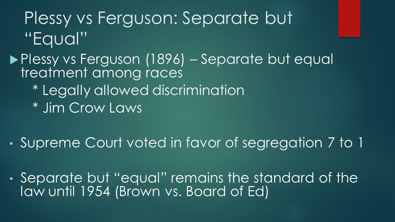 an analysis of separate but equal in the case of plessy vs ferguson Plessy v ferguson is a landmark case in which the supreme court of the united states ruled that separate, but equal facilities were constitutional this case was decided in 1896 and was not overturned until brown v.