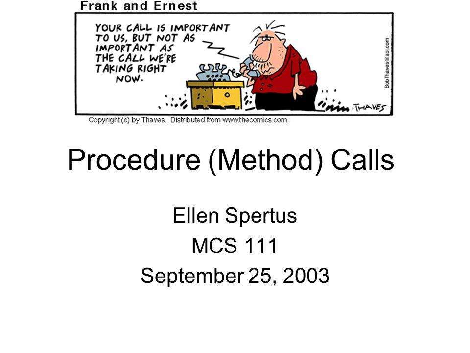 Procedure (Method) Calls Ellen Spertus MCS 111 September 25, 2003