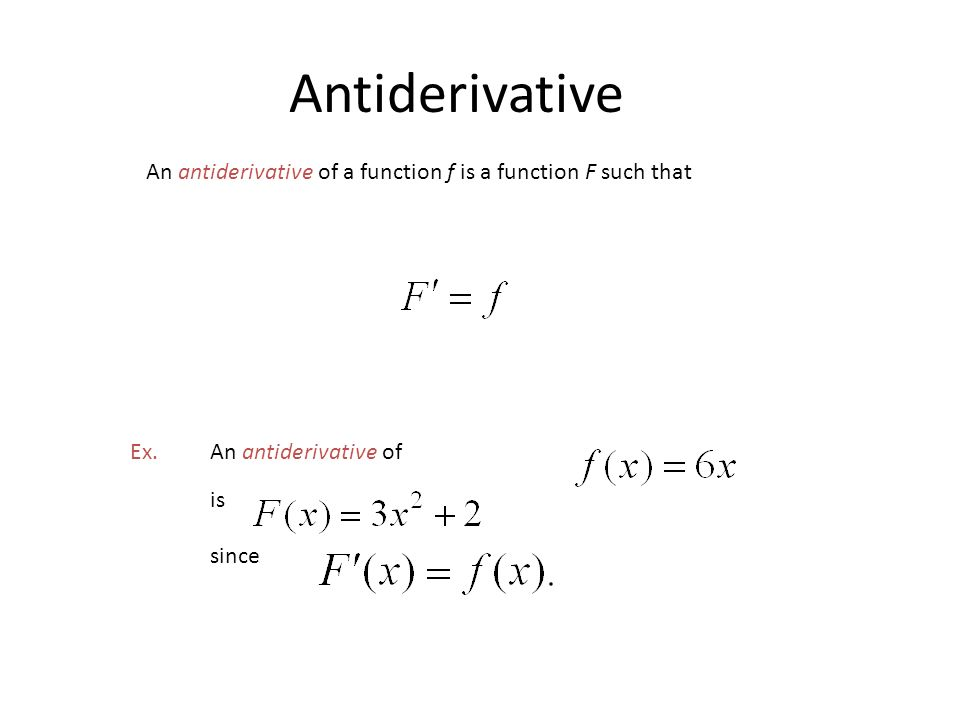 Antiderivative An antiderivative of a function f is a function F such that Ex.An antiderivative of since is