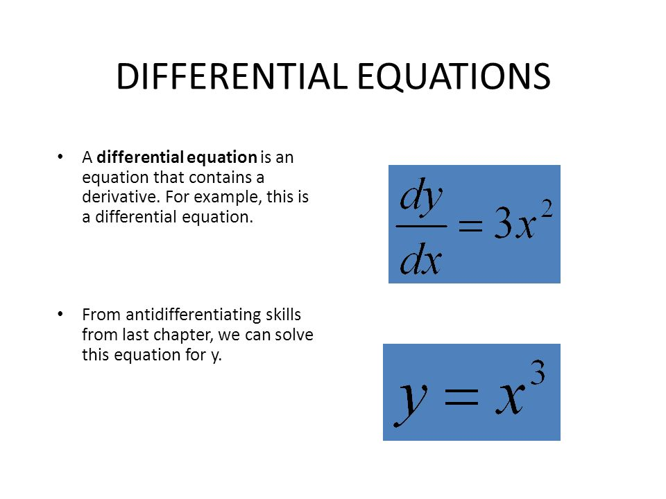 DIFFERENTIAL EQUATIONS A differential equation is an equation that contains a derivative.