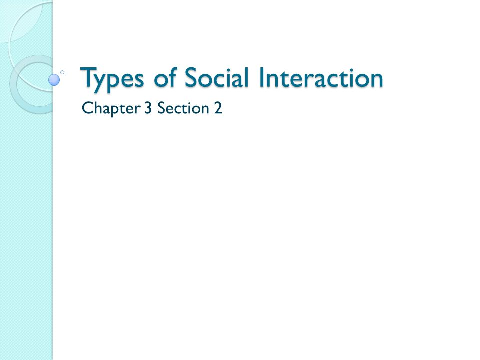 Types of Social Interaction Chapter 3 Section 2