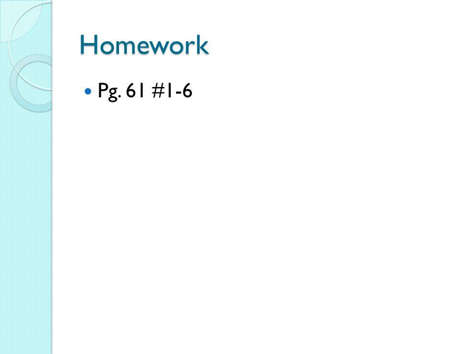 Homework Pg. 61 #1-6