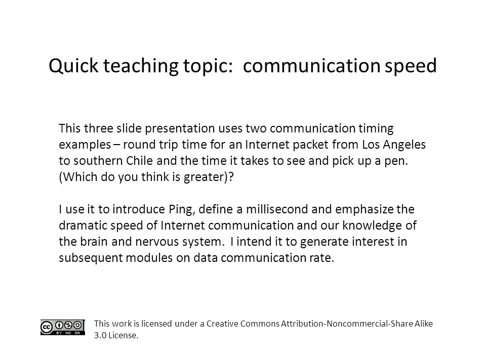 this work is licensed under a creative commons attribution   under a creative commons attribution noncommercial share alike 3 0 license quick teaching topic communication speed this three slide presentation uses