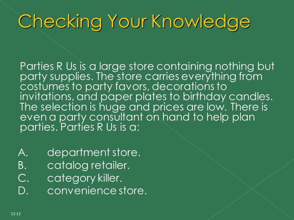 12-12 Checking Your Knowledge Parties R Us is a large store containing nothing but party supplies.