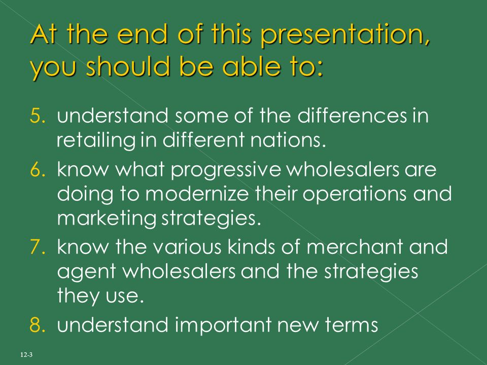 12-3 At the end of this presentation, you should be able to: 5.