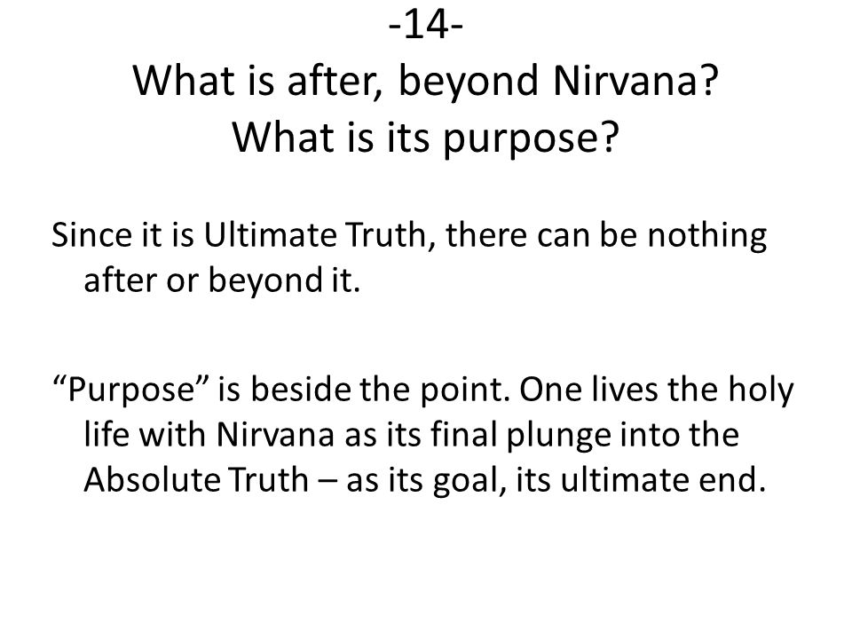 -14- What is after, beyond Nirvana. What is its purpose.