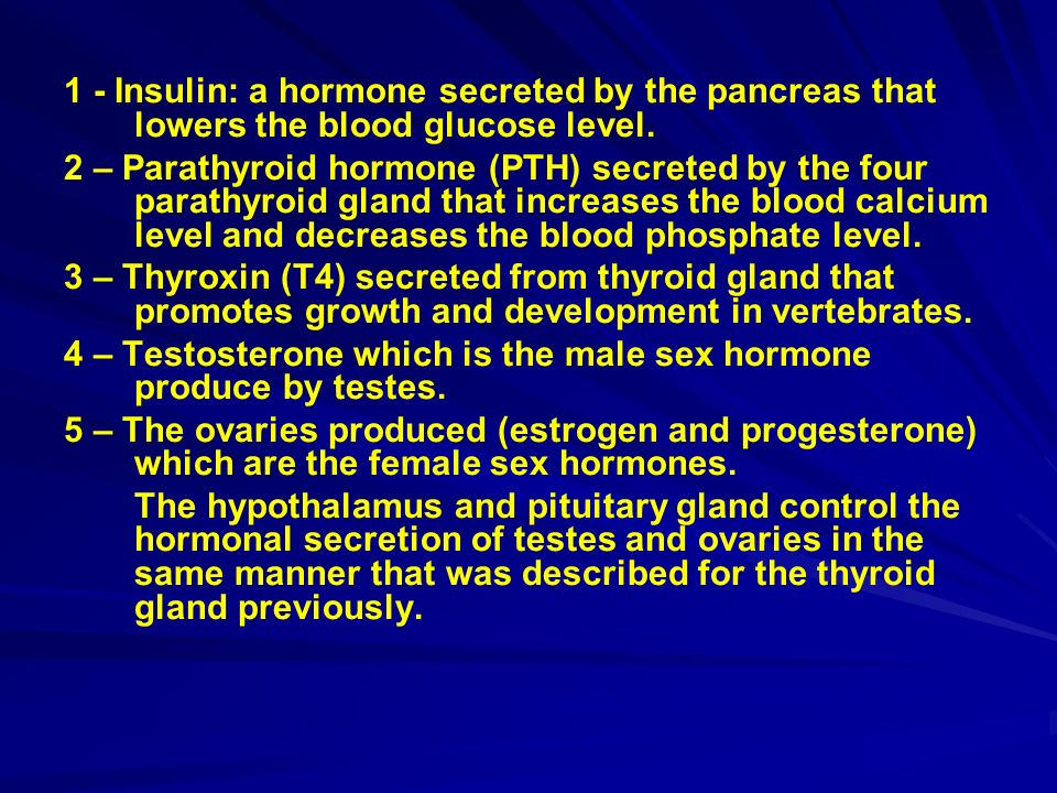 1 - Insulin: a hormone secreted by the pancreas that lowers the blood glucose level.