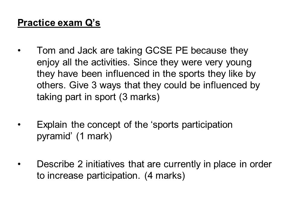 Practice exam Q's Tom and Jack are taking GCSE PE because they enjoy all the activities.