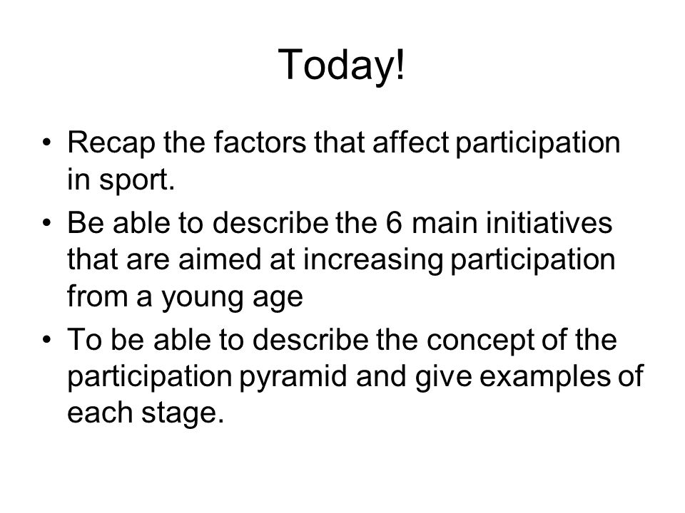 Today. Recap the factors that affect participation in sport.