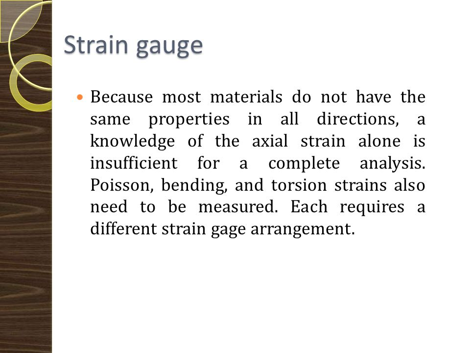 Strain gauge The ideal strain gage would change resistance only due to the deformations of the surface to which the sensor is attached.