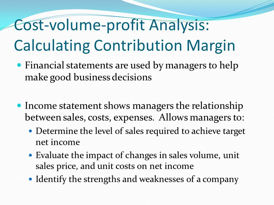Contribution Margins. Cost-Volume-Profit Analysis: Calculating