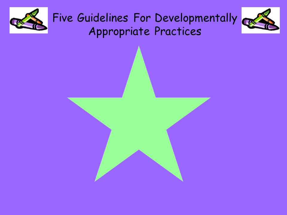 Five Guidelines For Developmentally Appropriate Practices