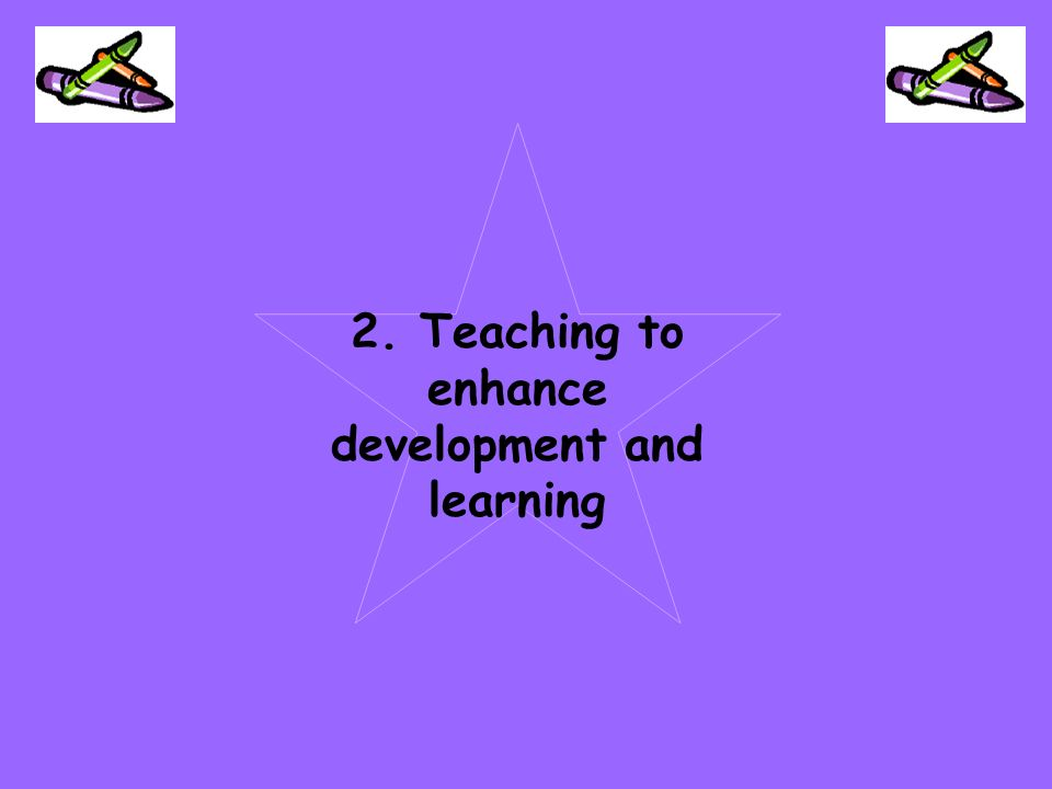 2. Teaching to enhance development and learning