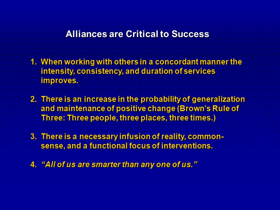 Alliances are Critical to Success 1.When working with others in a concordant manner the intensity, consistency, and duration of services improves.