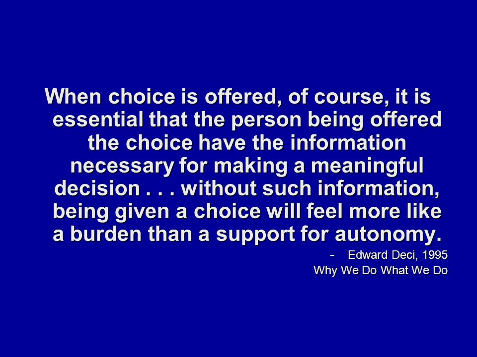 When choice is offered, of course, it is essential that the person being offered the choice have the information necessary for making a meaningful decision...