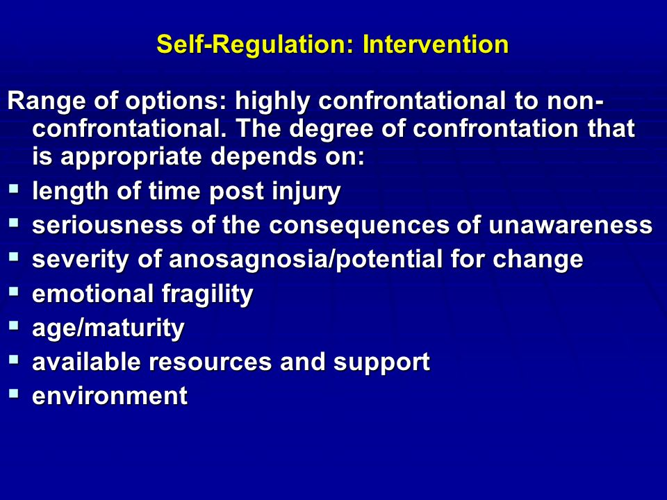 Self-Regulation: Intervention Range of options: highly confrontational to non- confrontational.