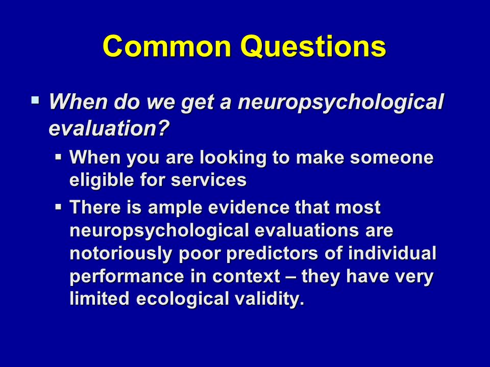 Common Questions  When do we get a neuropsychological evaluation.